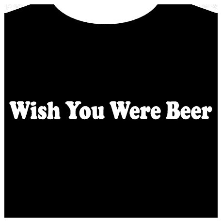 """T-Shirt  """"Wish You Were Beer"""""""